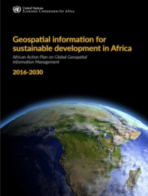 Geospatial information for sustainable development in Africa: African action plan on global geospatial information management 2016-2030