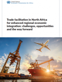 Trade facilitation in North Africa for enhanced regional economic integration: challenges, opportunities and the way forward