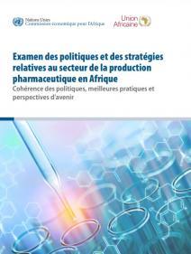 Examen des politiques et des stratégies relatives au secteur de la production pharmaceutique en Afrique) Cohérence des politiques, meilleures pratiques et perspectives d'avenir
