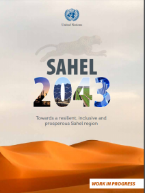 Sahel 2043 : towards a resilient, inclusive and prosperous Sahel region