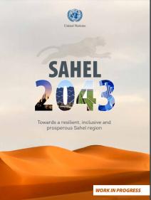 Sahel 2043 : towards a resilient, inclusive and prosperous Sahel region