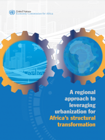 A regional approach to leveraging urbanization for Africa's structural transformation